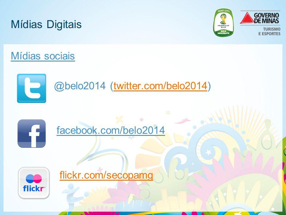 Mídias Digitais Mídias sociais @belo2014 (twitter.com/belo2014)twitter.com/belo2014 facebook.com/belo2014 flickr.com/secopamg