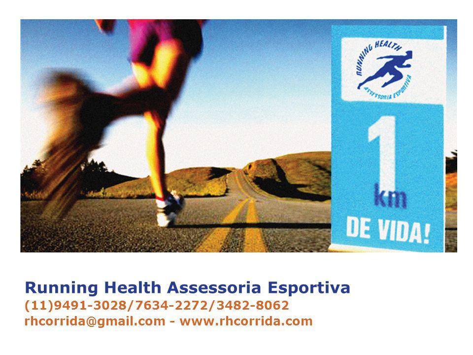 Running Health Assessoria Esportiva (11)9491-3028/7634-2272/3482-8062 rhcorrida@gmail.com - www.rhcorrida.com
