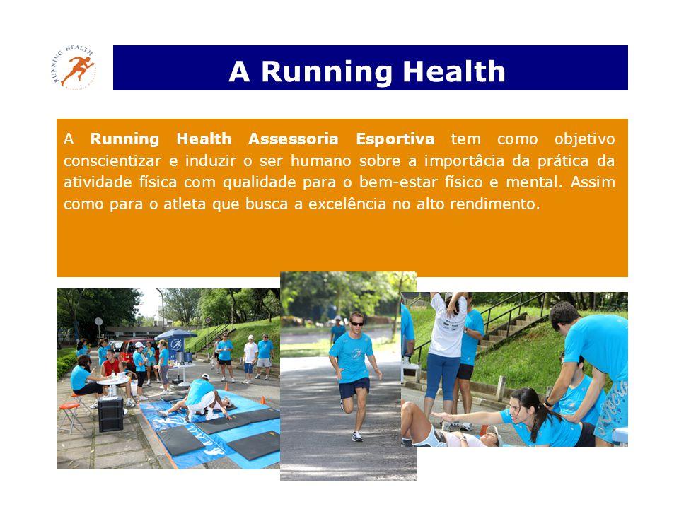 A Running Health A Running Health Assessoria Esportiva tem como objetivo conscientizar e induzir o ser humano sobre a importâcia da prática da atividade física com qualidade para o bem-estar físico e mental.