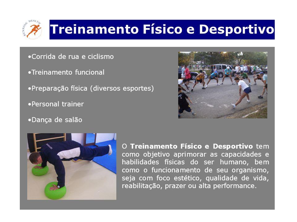 Treinamento Físico e Desportivo •Corrida de rua e ciclismo •Treinamento funcional •Preparação física (diversos esportes) •Personal trainer •Dança de s