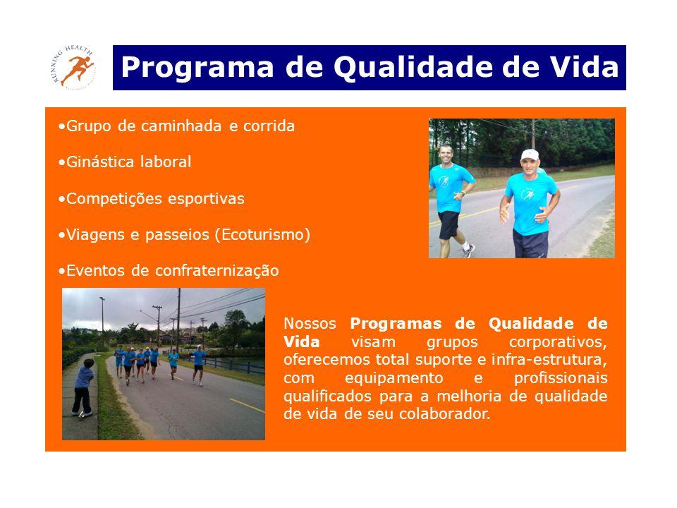 Programa de Qualidade de Vida •Grupo de caminhada e corrida •Ginástica laboral •Competições esportivas •Viagens e passeios (Ecoturismo) •Eventos de co