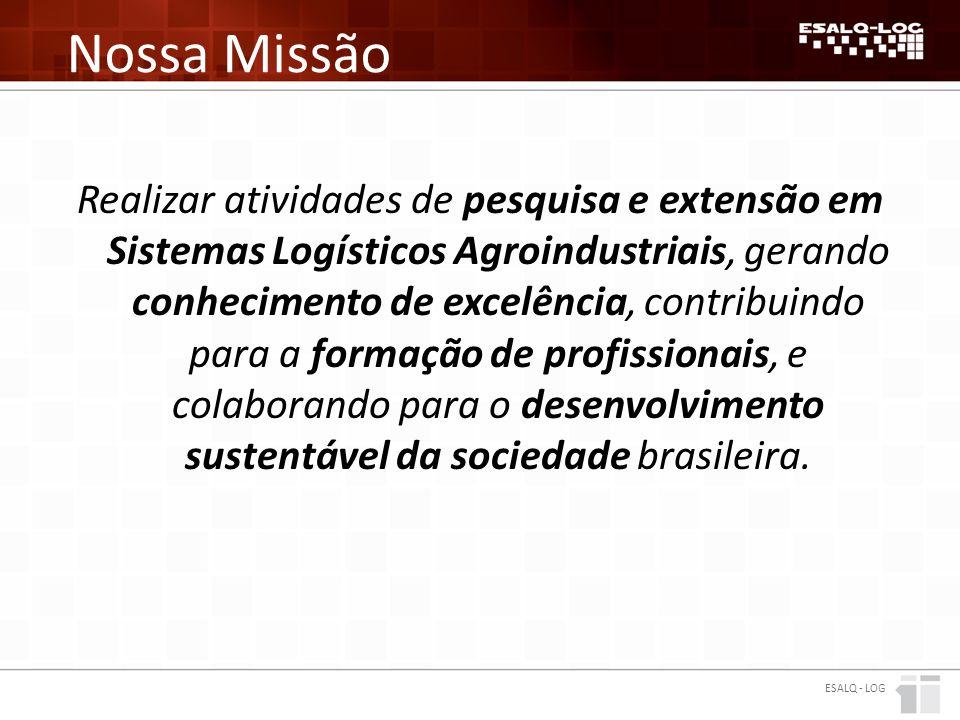 Nossa Missão Realizar atividades de pesquisa e extensão em Sistemas Logísticos Agroindustriais, gerando conhecimento de excelência, contribuindo para