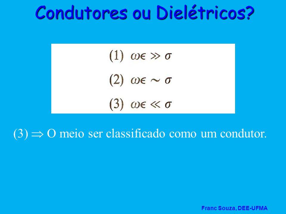 Franc Souza, DEE-UFMA Condutores ou Dielétricos? (3)  O meio ser classificado como um condutor.