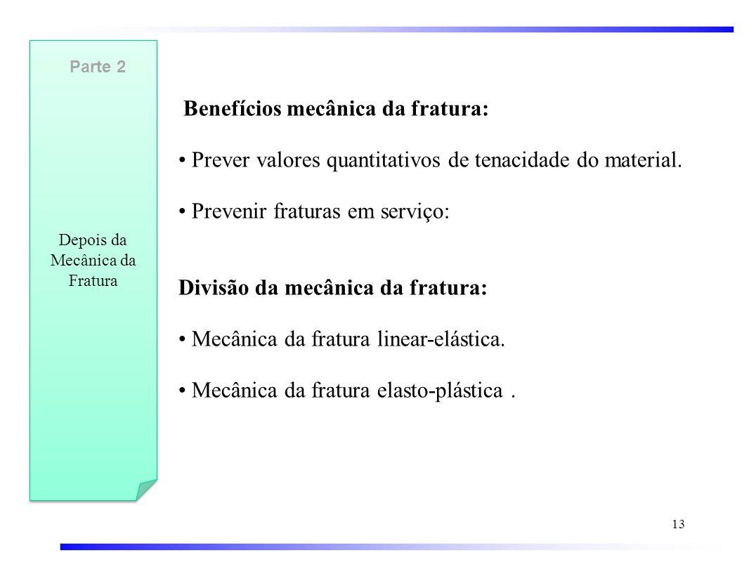 Benefícios mecânica da fratura: • Prever valores quantitativos de tenacidade do material.