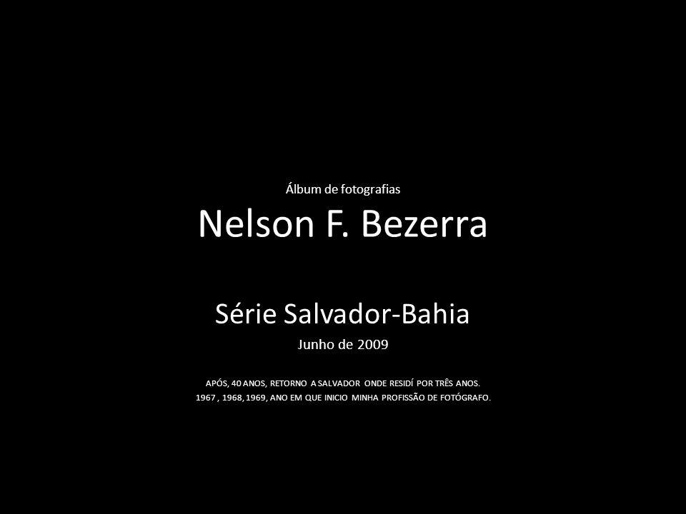 Álbum de fotografias Nelson F. Bezerra Série Salvador-Bahia Junho de 2009 APÓS, 40 ANOS, RETORNO A SALVADOR ONDE RESIDÍ POR TRÊS ANOS. 1967, 1968, 196