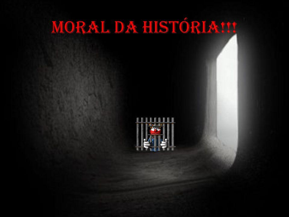 MORAL DA HISTÓRIA!!!
