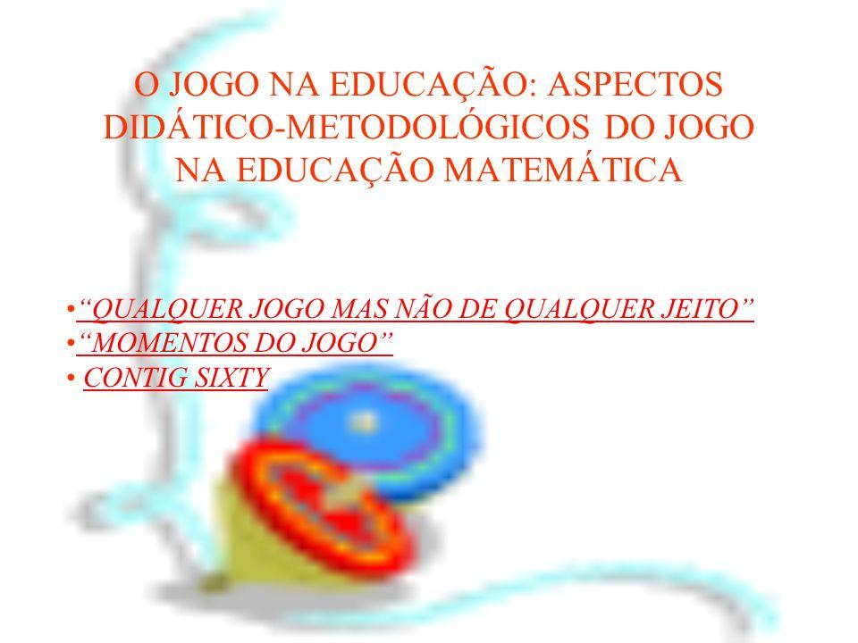 """O JOGO NA EDUCAÇÃO: ASPECTOS DIDÁTICO-METODOLÓGICOS DO JOGO NA EDUCAÇÃO MATEMÁTICA •""""QUALQUER JOGO MAS NÃO DE QUALQUER JEITO""""""""QUALQUER JOGO MAS NÃO DE"""