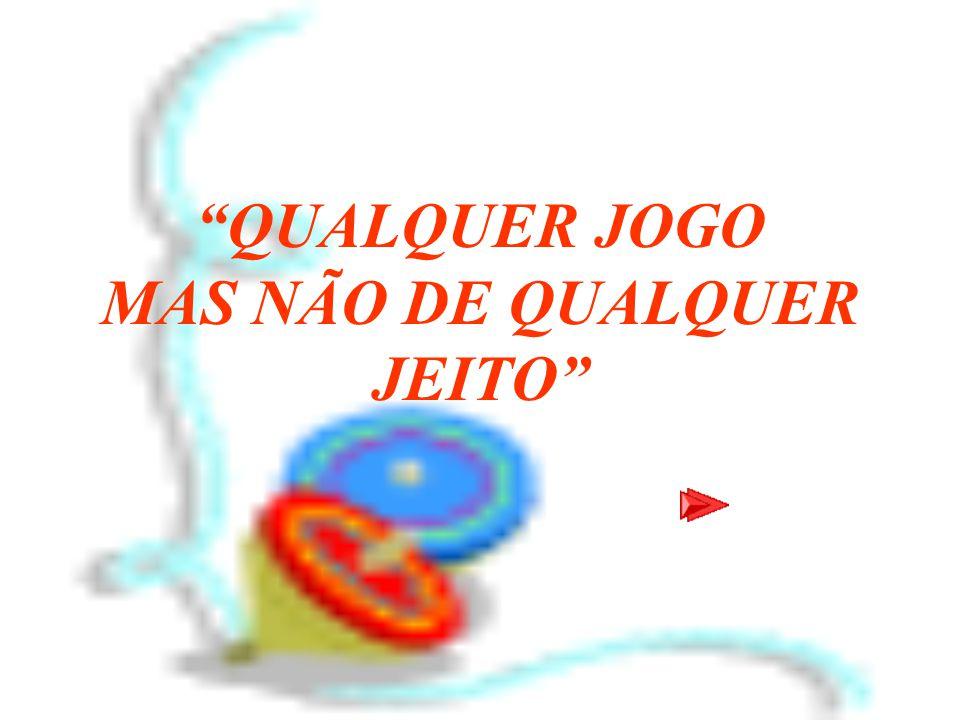"""""""QUALQUER JOGO MAS NÃO DE QUALQUER JEITO"""""""