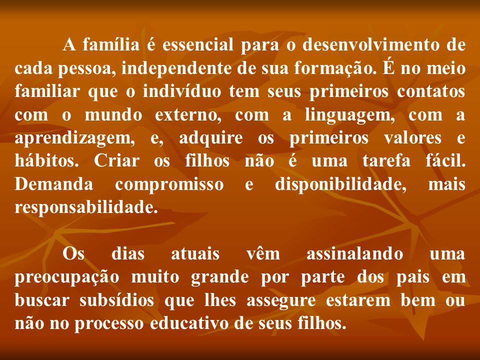 A família é essencial para o desenvolvimento de cada pessoa, independente de sua formação. É no meio familiar que o indivíduo tem seus primeiros conta