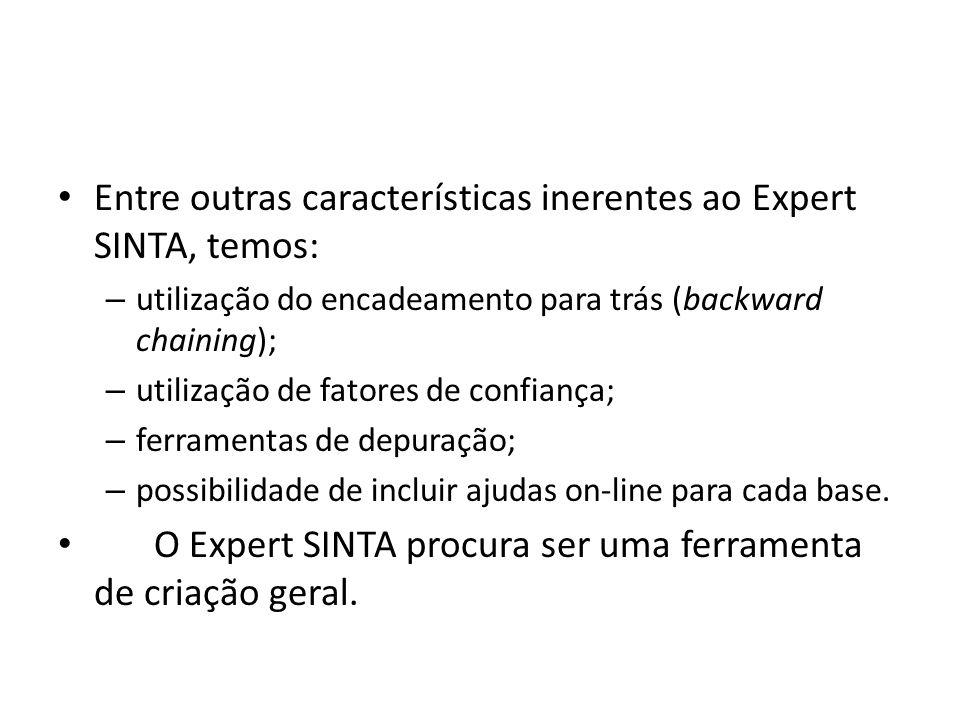 • Entre outras características inerentes ao Expert SINTA, temos: – utilização do encadeamento para trás (backward chaining); – utilização de fatores d