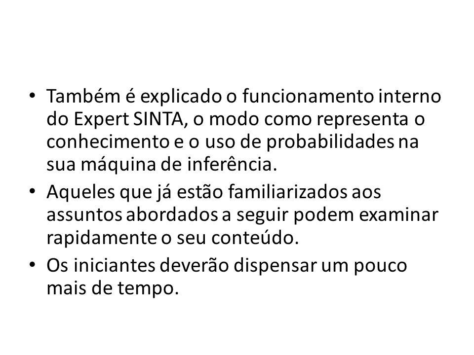• Também é explicado o funcionamento interno do Expert SINTA, o modo como representa o conhecimento e o uso de probabilidades na sua máquina de inferê