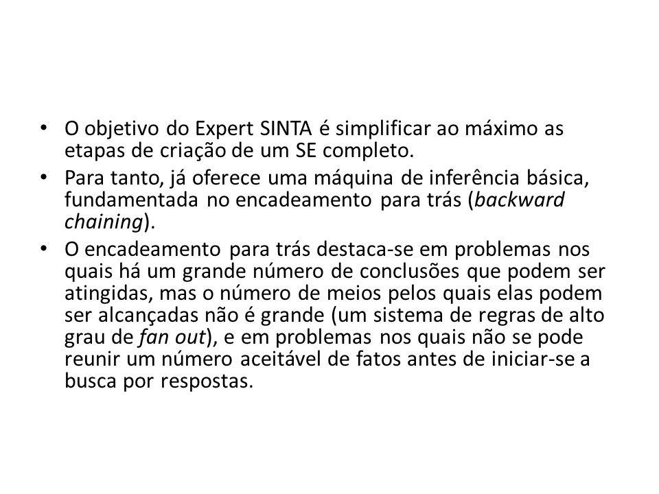 • O objetivo do Expert SINTA é simplificar ao máximo as etapas de criação de um SE completo. • Para tanto, já oferece uma máquina de inferência básica