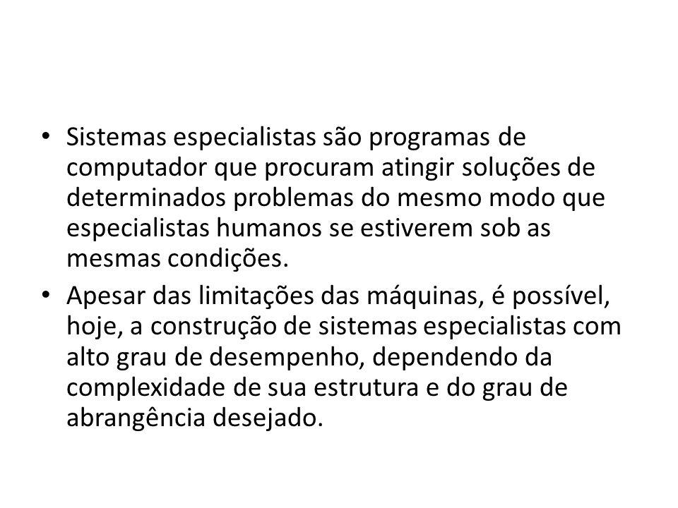 • Sistemas especialistas são programas de computador que procuram atingir soluções de determinados problemas do mesmo modo que especialistas humanos s