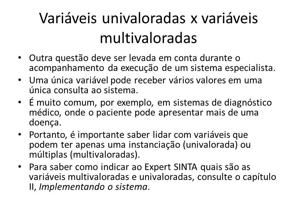 Variáveis univaloradas x variáveis multivaloradas • Outra questão deve ser levada em conta durante o acompanhamento da execução de um sistema especial
