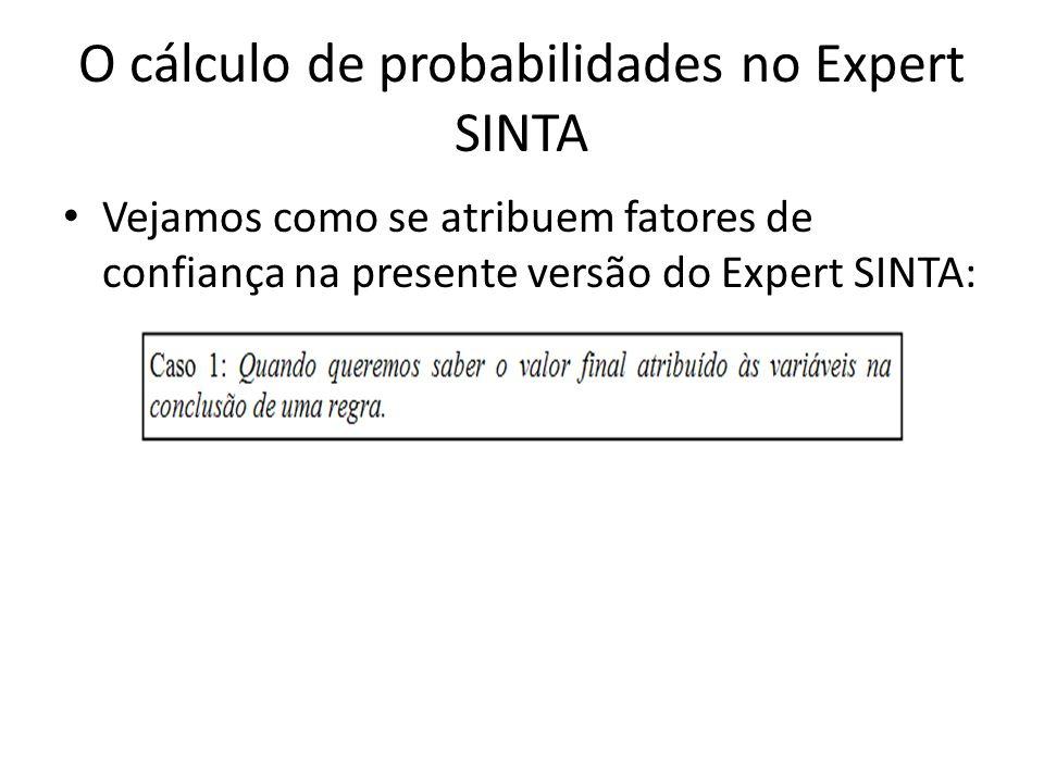 O cálculo de probabilidades no Expert SINTA • Vejamos como se atribuem fatores de confiança na presente versão do Expert SINTA: