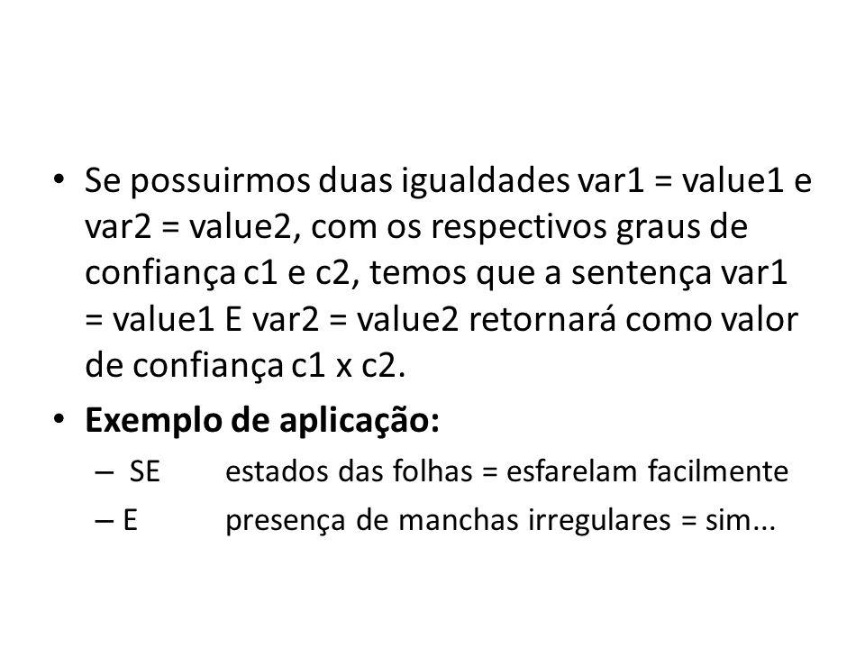 • Se possuirmos duas igualdades var1 = value1 e var2 = value2, com os respectivos graus de confiança c1 e c2, temos que a sentença var1 = value1 E var