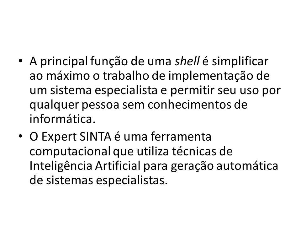 • A principal função de uma shell é simplificar ao máximo o trabalho de implementação de um sistema especialista e permitir seu uso por qualquer pesso