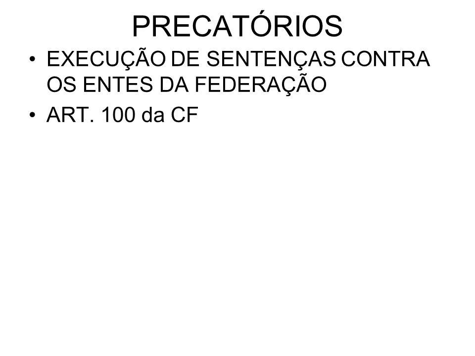 PRECATÓRIOS •EXECUÇÃO DE SENTENÇAS CONTRA OS ENTES DA FEDERAÇÃO •ART. 100 da CF