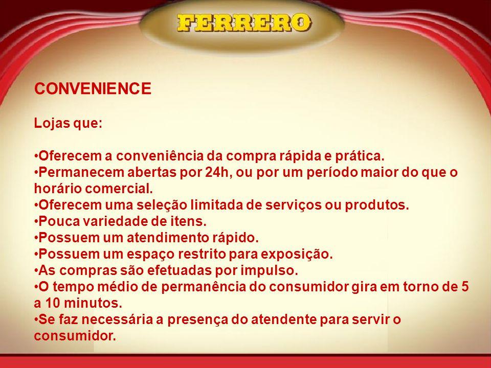 CONVENIENCE Lojas que: •Oferecem a conveniência da compra rápida e prática.
