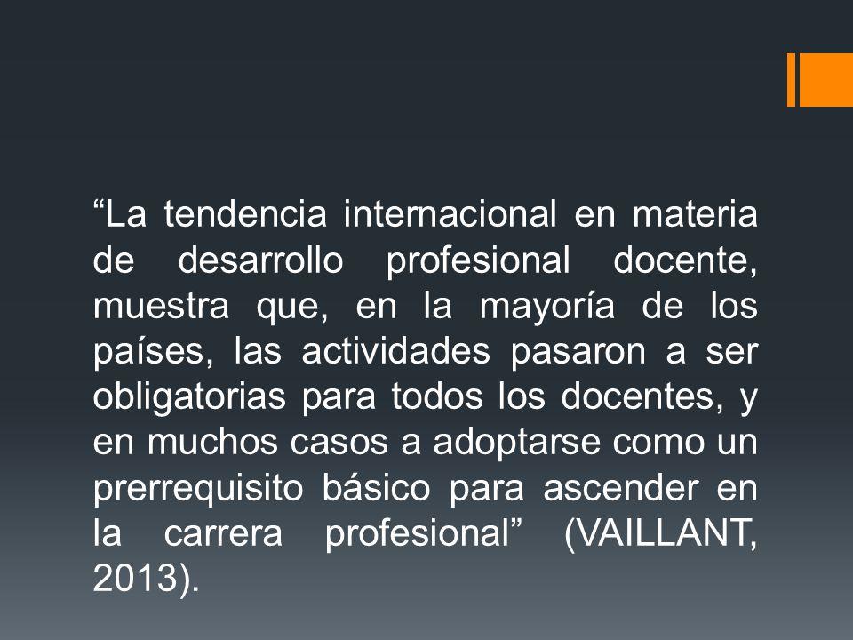 """""""La tendencia internacional en materia de desarrollo profesional docente, muestra que, en la mayoría de los países, las actividades pasaron a ser obli"""