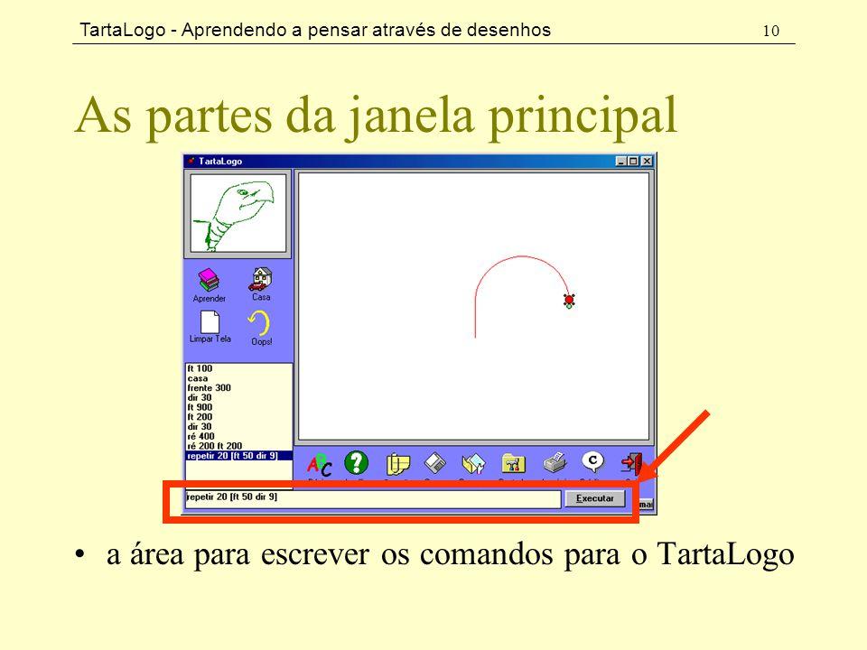 TartaLogo - Aprendendo a pensar através de desenhos 10 As partes da janela principal •a área para escrever os comandos para o TartaLogo