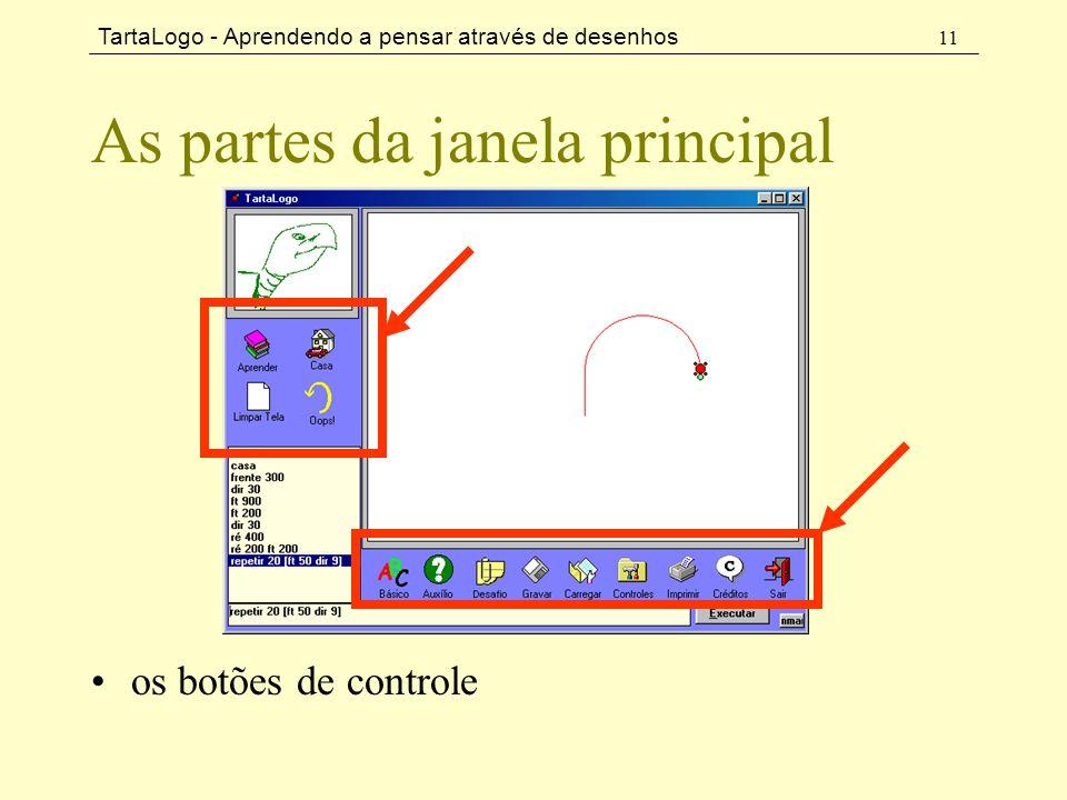 TartaLogo - Aprendendo a pensar através de desenhos 11 As partes da janela principal •os botões de controle