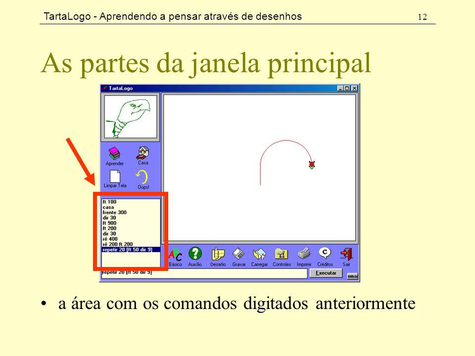 TartaLogo - Aprendendo a pensar através de desenhos 12 As partes da janela principal •a área com os comandos digitados anteriormente