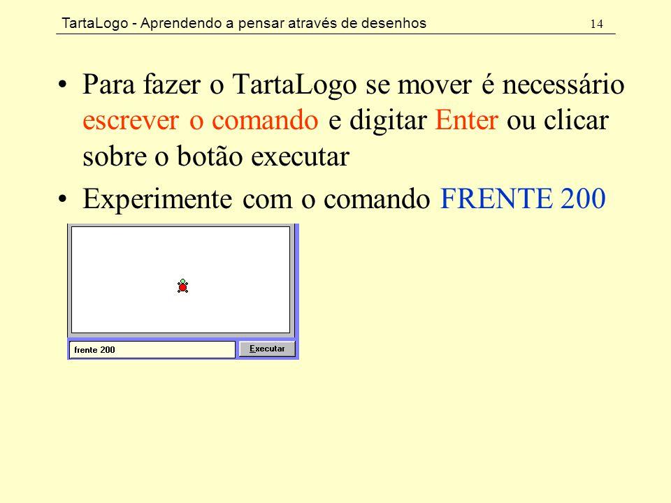 TartaLogo - Aprendendo a pensar através de desenhos 14 •Para fazer o TartaLogo se mover é necessário escrever o comando e digitar Enter ou clicar sobr