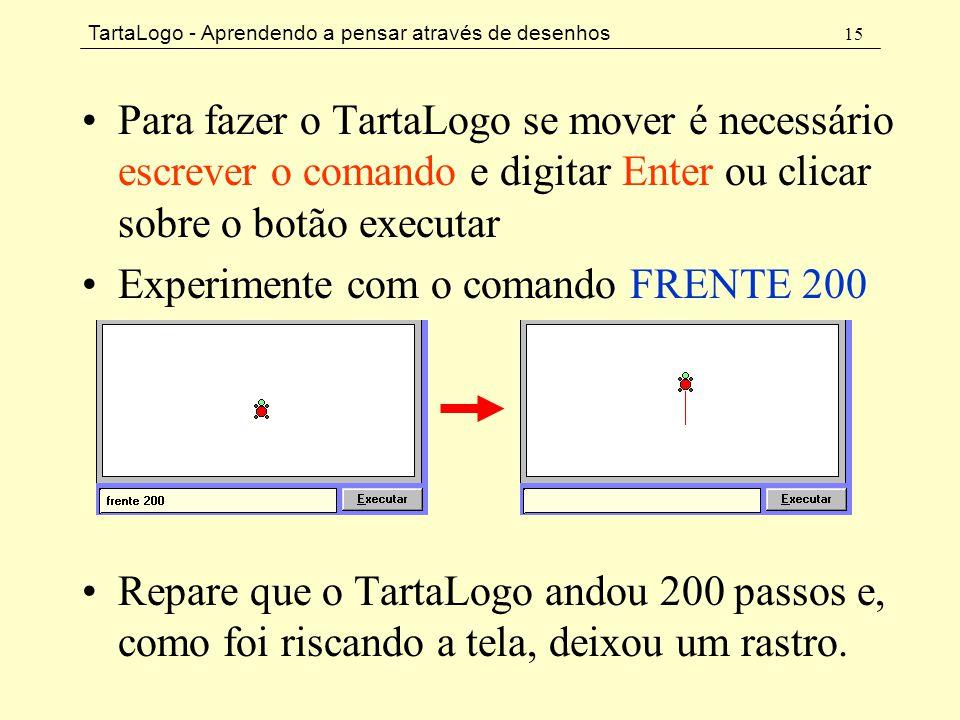 TartaLogo - Aprendendo a pensar através de desenhos 15 •Para fazer o TartaLogo se mover é necessário escrever o comando e digitar Enter ou clicar sobr