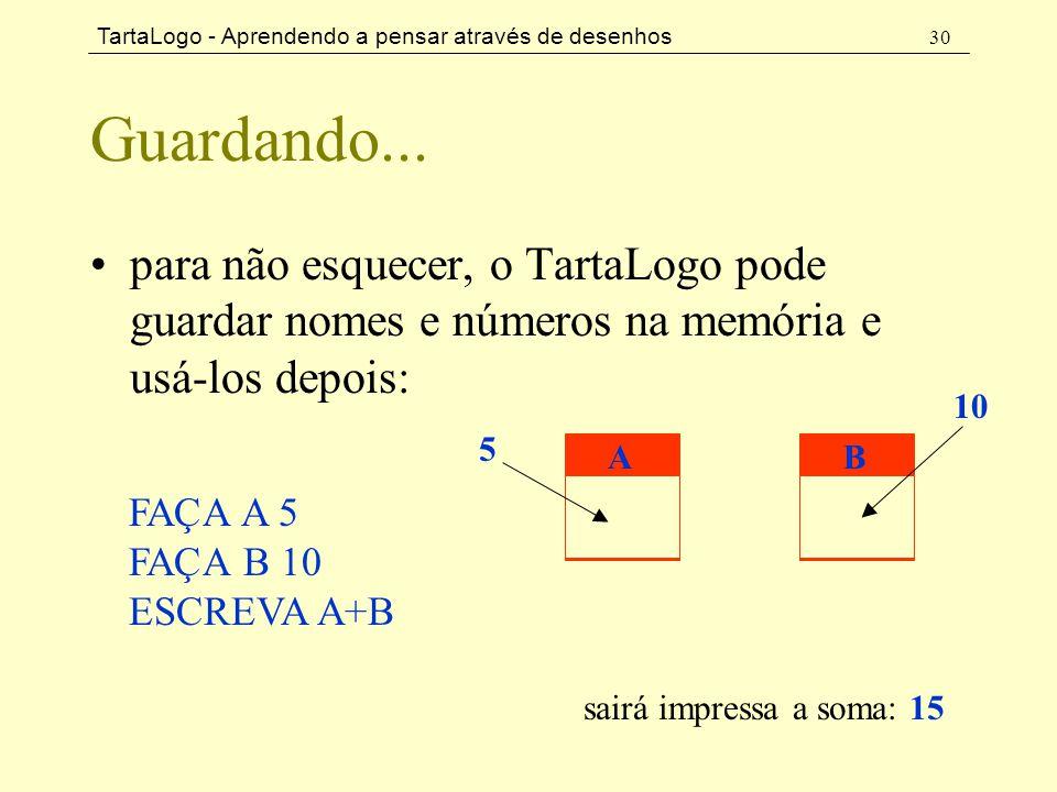 TartaLogo - Aprendendo a pensar através de desenhos 30 Guardando... •para não esquecer, o TartaLogo pode guardar nomes e números na memória e usá-los