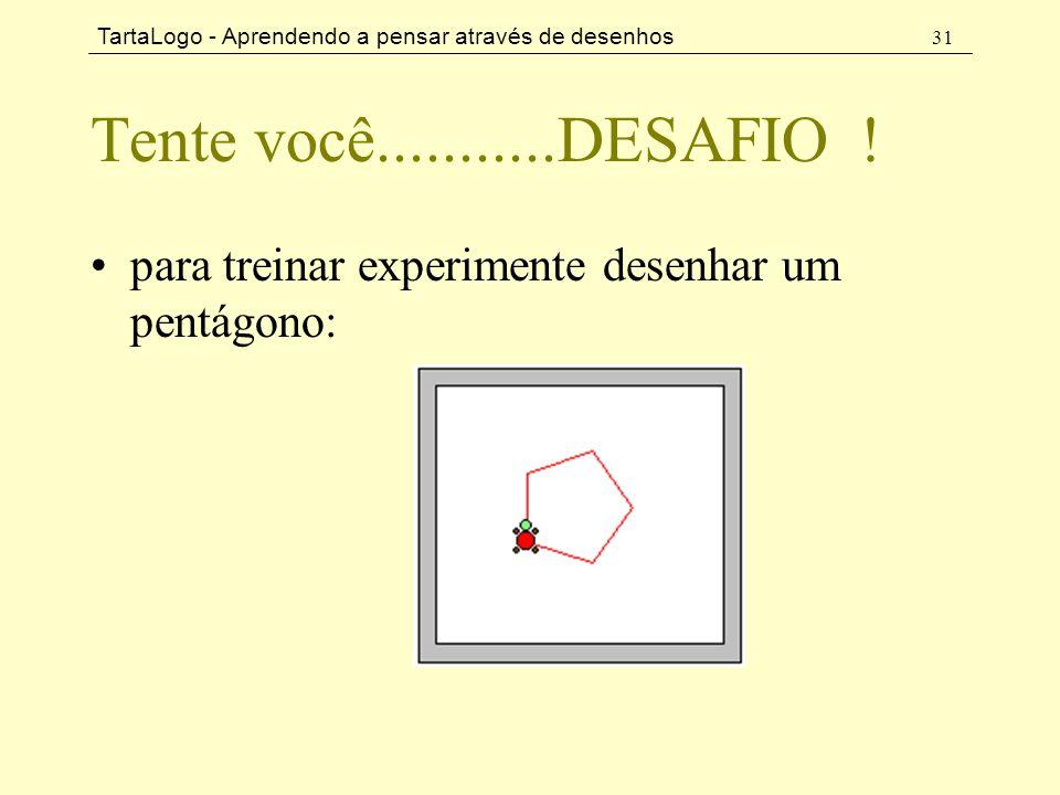 TartaLogo - Aprendendo a pensar através de desenhos 31 Tente você...........DESAFIO ! •para treinar experimente desenhar um pentágono: