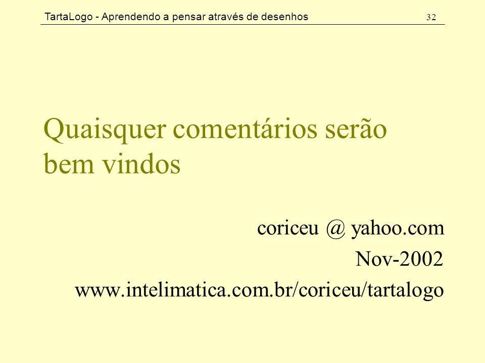 TartaLogo - Aprendendo a pensar através de desenhos 32 Quaisquer comentários serão bem vindos coriceu @ yahoo.com Nov-2002 www.intelimatica.com.br/cor