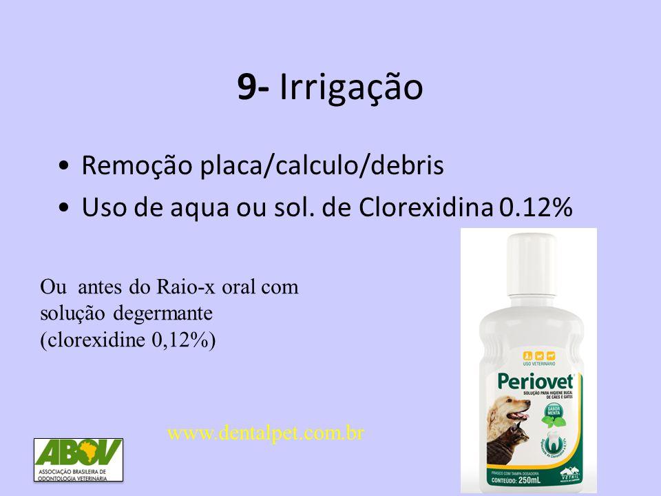 9- Irrigação •Remoção placa/calculo/debris •Uso de aqua ou sol. de Clorexidina 0.12% www.dentalpet.com.br Ou antes do Raio-x oral com solução degerman