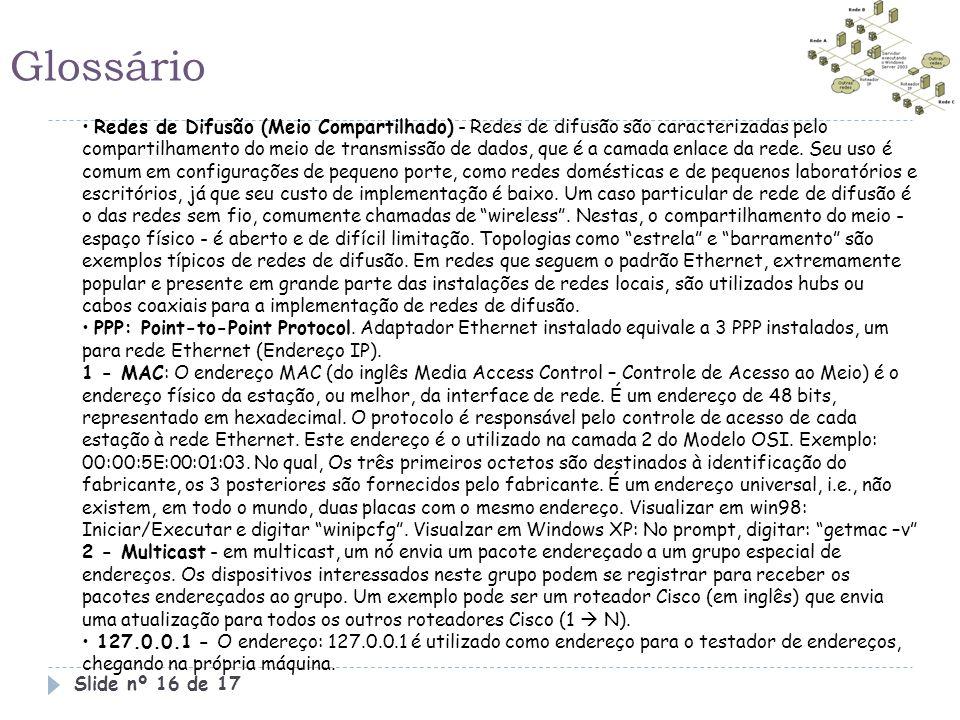 Glossário Slide nº 16 de 17 • Redes de Difusão (Meio Compartilhado) - Redes de difusão são caracterizadas pelo compartilhamento do meio de transmissão