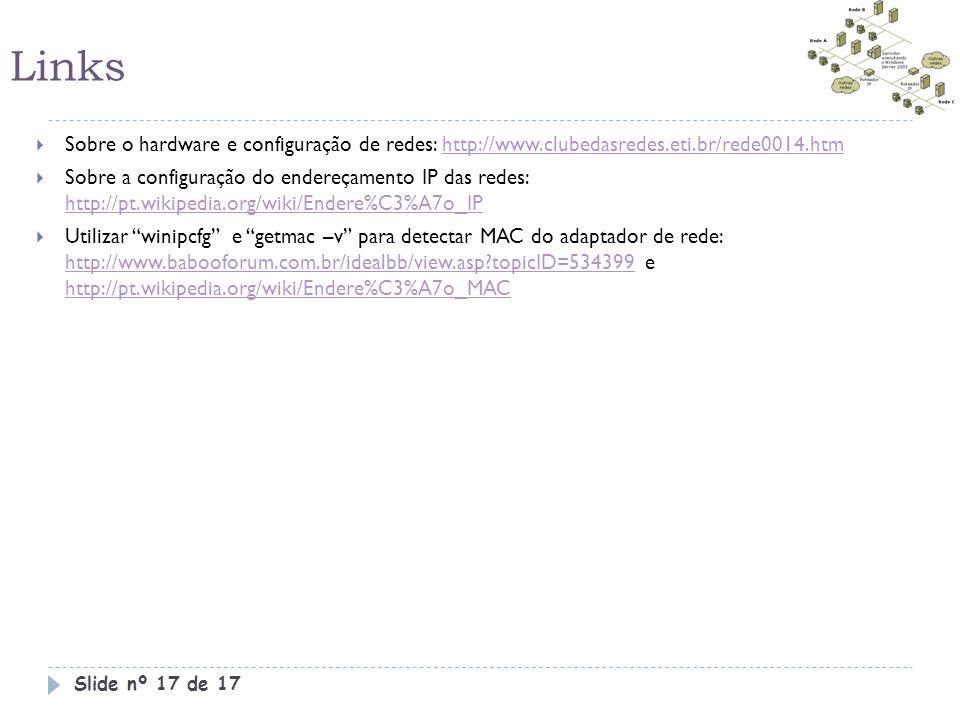 Links  Sobre o hardware e configuração de redes: http://www.clubedasredes.eti.br/rede0014.htmhttp://www.clubedasredes.eti.br/rede0014.htm  Sobre a c
