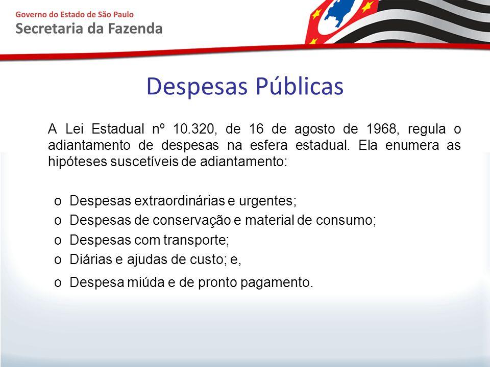 Despesas Públicas A Lei Estadual nº 10.320, de 16 de agosto de 1968, regula o adiantamento de despesas na esfera estadual. Ela enumera as hipóteses su