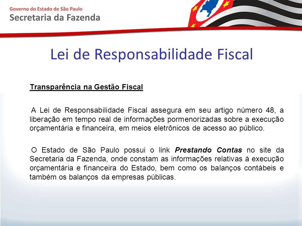 Lei de Responsabilidade Fiscal Transparência na Gestão Fiscal A Lei de Responsabilidade Fiscal assegura em seu artigo número 48, a liberação em tempo