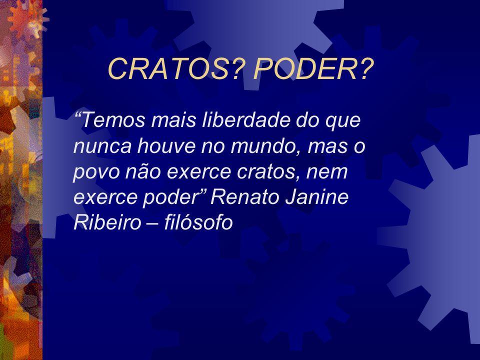 """CRATOS? PODER? """"Temos mais liberdade do que nunca houve no mundo, mas o povo não exerce cratos, nem exerce poder"""" Renato Janine Ribeiro – filósofo"""