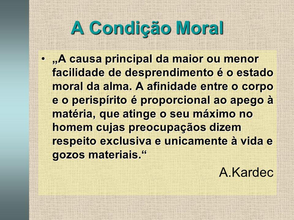 """A Condição Moral •""""A causa principal da maior ou menor facilidade de desprendimento é o estado moral da alma."""