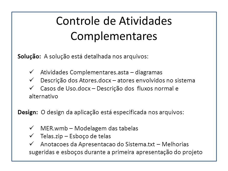 Controle de Atividades Complementares Solução: A solução está detalhada nos arquivos:  Atividades Complementares.asta – diagramas  Descrição dos Ato