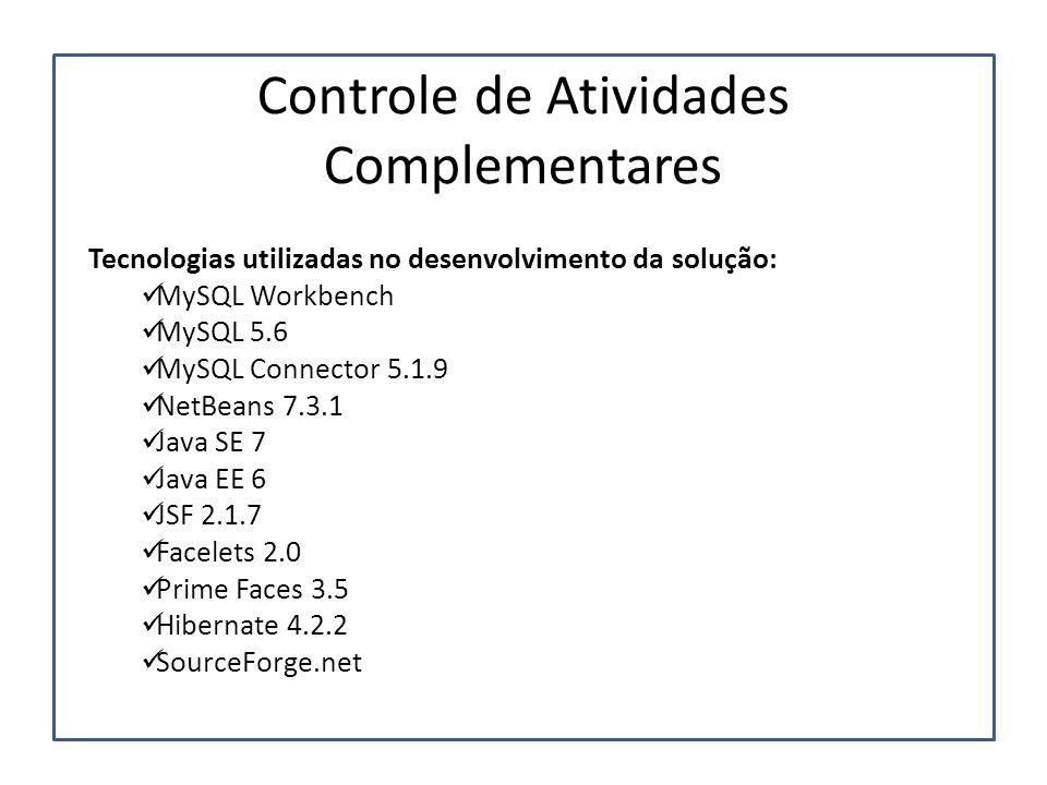 Tecnologias utilizadas no desenvolvimento da solução:  MySQL Workbench  MySQL 5.6  MySQL Connector 5.1.9  NetBeans 7.3.1  Java SE 7  Java EE 6 