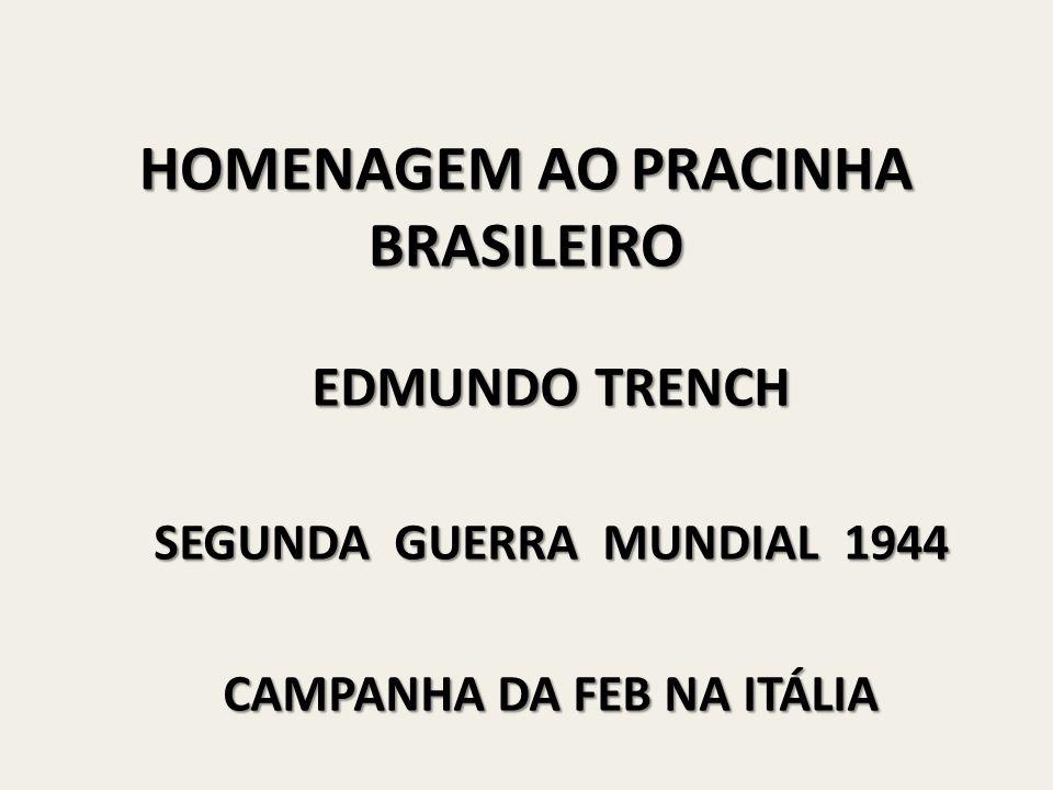 HOMENAGEM AO PRACINHA BRASILEIRO EDMUNDO TRENCH SEGUNDA GUERRA MUNDIAL 1944 CAMPANHA DA FEB NA ITÁLIA