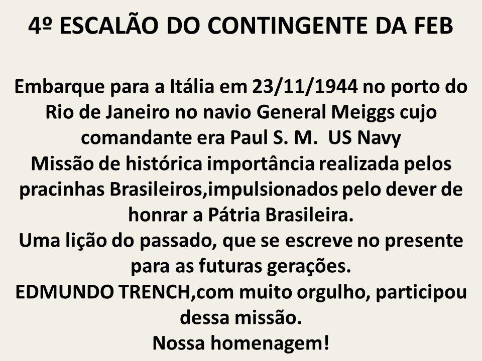 4º ESCALÃO DO CONTINGENTE DA FEB Embarque para a Itália em 23/11/1944 no porto do Rio de Janeiro no navio General Meiggs cujo comandante era Paul S. M
