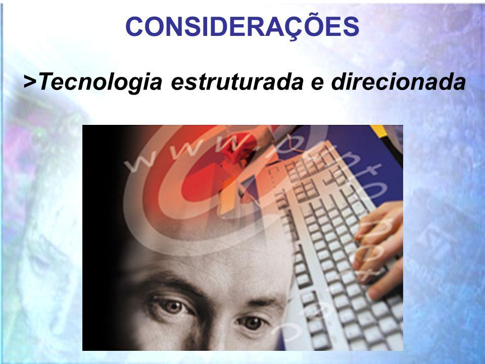 CONSIDERAÇÕES >Tecnologia estruturada e direcionada