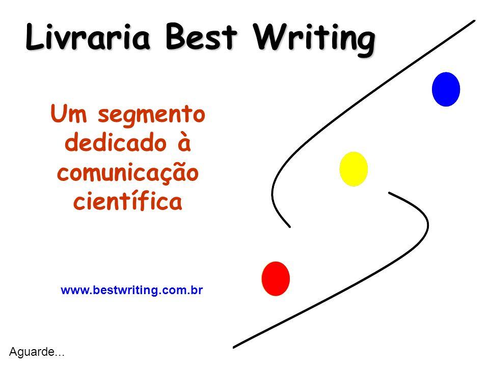 Livraria Best Writing Livraria Best Writing Um segmento dedicado à comunicação científica www.bestwriting.com.br Aguarde...