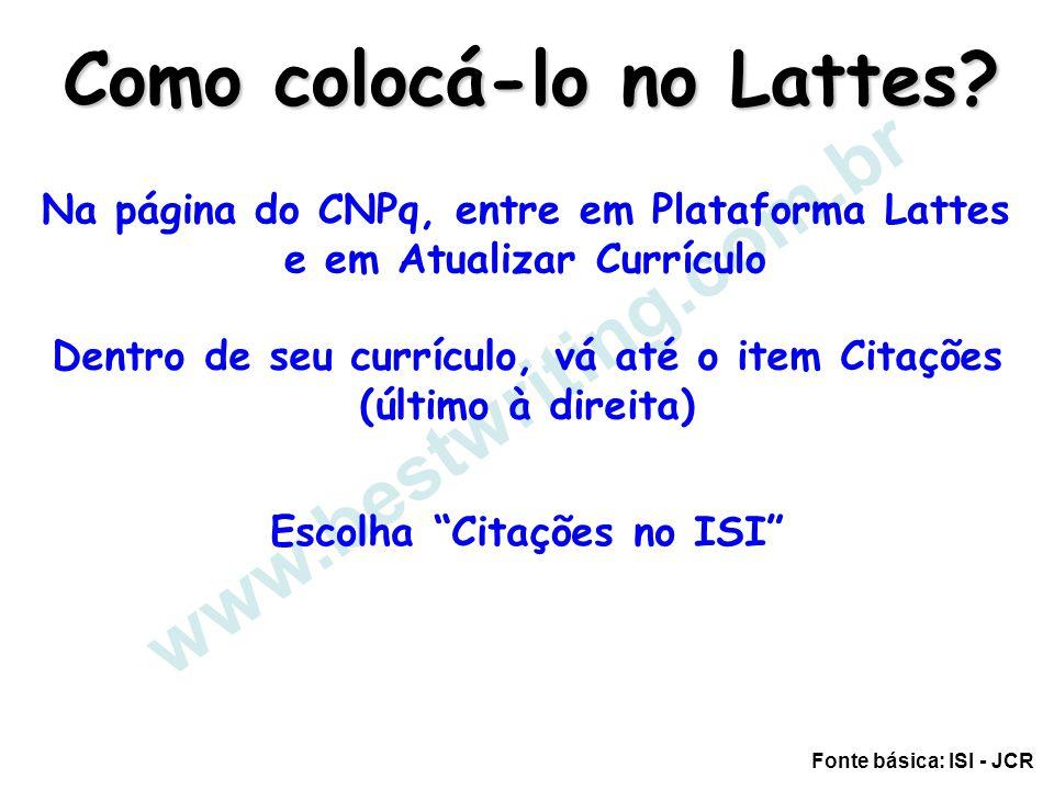 www.bestwriting.com.br Como colocá-lo no Lattes? Na página do CNPq, entre em Plataforma Lattes e em Atualizar Currículo Dentro de seu currículo, vá at