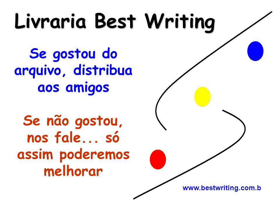 Livraria Best Writing Livraria Best Writing Se gostou do arquivo, distribua aos amigos Se não gostou, nos fale... só assim poderemos melhorar www.best