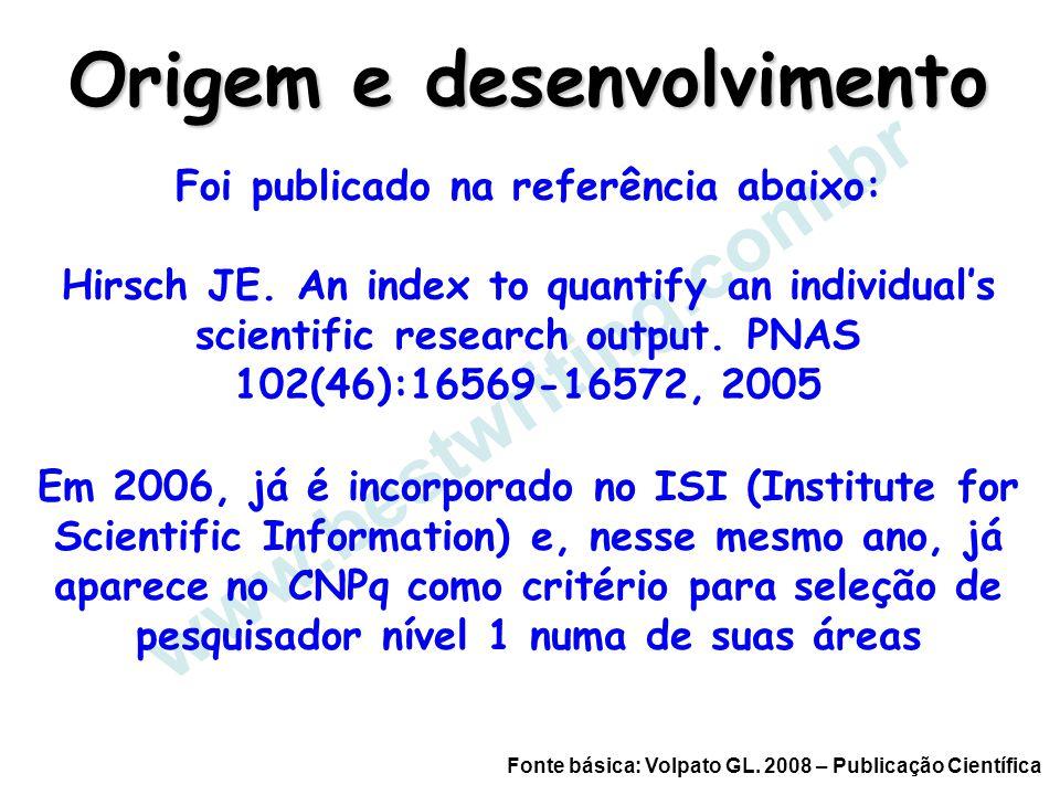 www.bestwriting.com.br Origem e desenvolvimento Foi publicado na referência abaixo: Hirsch JE. An index to quantify an individual's scientific researc