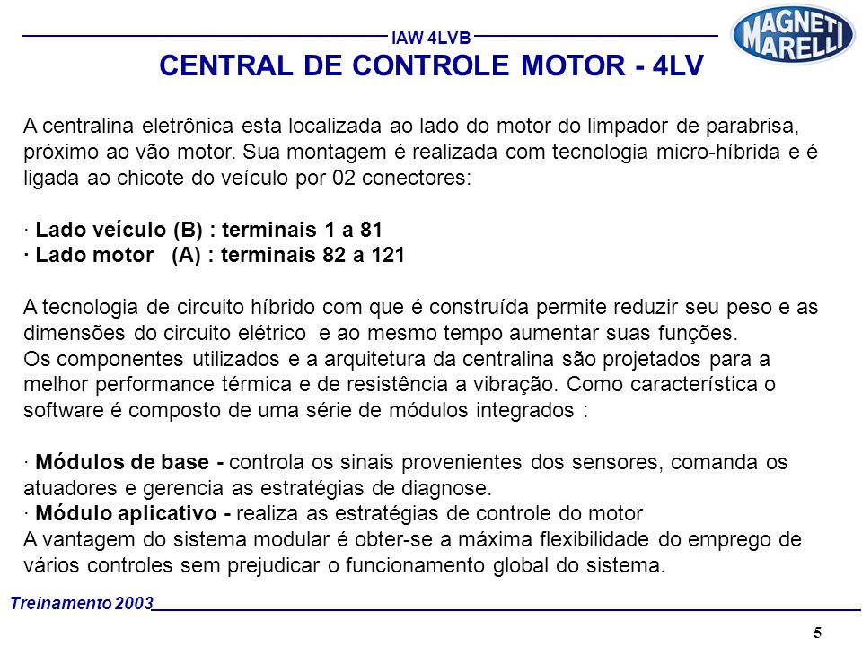 5A. TÉCNICA - 2002 - FORMAÇÃO Treinamento 2003 IAW 4LVB CENTRAL DE CONTROLE MOTOR - 4LV A centralina eletrônica esta localizada ao lado do motor do li