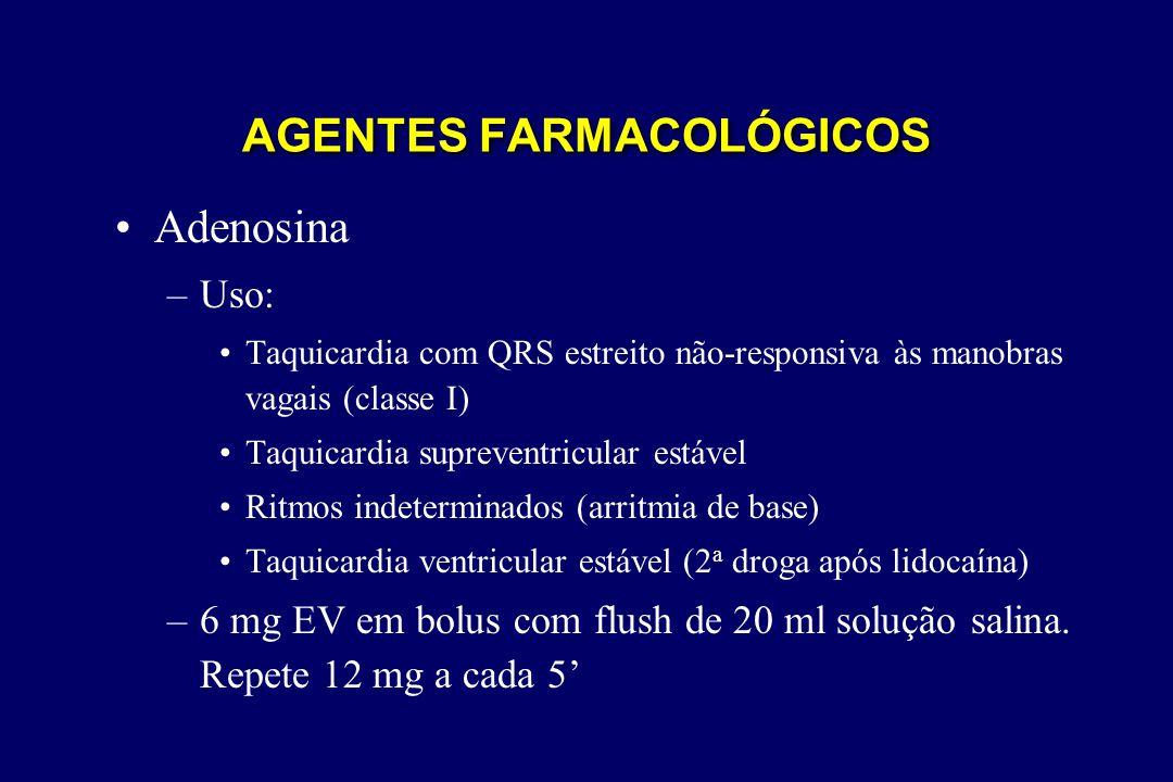 •Adenosina –Uso: •Taquicardia com QRS estreito não-responsiva às manobras vagais (classe I) •Taquicardia supreventricular estável •Ritmos indeterminad